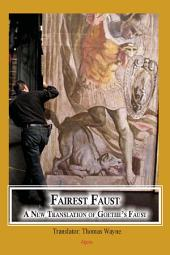 Fairest Faust: A New Translation of Goethe's Faust