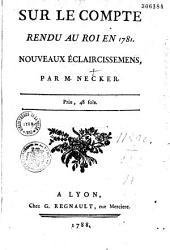 Sur le compte rendu au Roi en 1781. Nouveaux éclaircissemens par M. Necker...