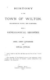 History of the Town of Wilton, Hillsborough County, New Hampshire: With a Genealogical Register by A.A. Livermore and S. Putnam