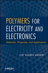 Polymers for Electricity and Electronics: Materials, Properties, and Applications