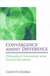 Convergence amidst Difference: Philosophical Conversations across National Boundaries