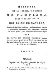 Historia de la iglesia y obispos de Pamplona, real y eclesiastica del reino de Navarra (etc.)