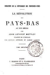 La révolution des Pays-Bas au XVIe siècle: Volume2