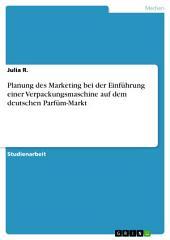 Planung des Marketing bei der Einführung einer Verpackungsmaschine auf dem deutschen Parfüm-Markt