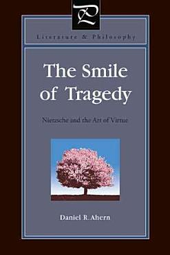 The Smile of Tragedy  Nietzsche and the Art of Virtue PDF