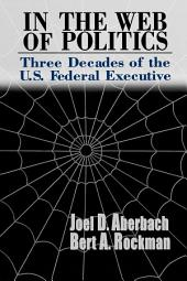 In the Web of Politics: Three Decades of the U.S. Federal Executive