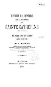 Histoire documentaire de l'abbaye de Sainte-Catherine (près d'Annecy): l'abbaye de Bonlieu (appendice)