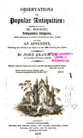 Observations on Popular Antiquities: Including the Whole of Mr. Bourne's Antiquitates Vulgares, with Addenda to Every Chapter of that Work: as Also an Appendix Containing Such Articles on the Subject as Have Been Omitted by that Author