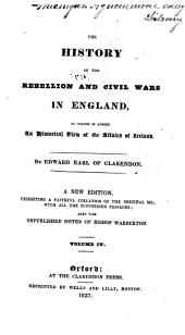 The History of the Rebellion and Civil Wars in England: To which is Added an Historical View of the Affairs of Ireland, Volume 4