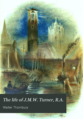 The Life of J.M.W. Turner, R.A.: Founded on Letters and Papers Furnished by His Friends and Fellow-academicians