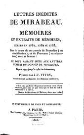 Lettres inédites de Mirabeau: mémoires et extraits de mémoires, écrits en 1781, 1782 et 1783, dans le cours de ses procès de Pontarlier (en réhabilitation), et de Provence (en séparation) avec sa femme ...