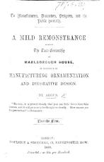 A Mild Remonstrance against the Taste Censorship at Marlborough House  in reference to manufacturing ornamentation and decorative design  By Argus  pt  1 3 PDF