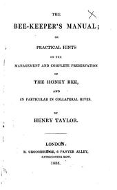 The Bee-keeper's Manual; Or Practical Hints on the Management and Complete Preservation of the Honey Bee, and in Particular in Collateral Hives