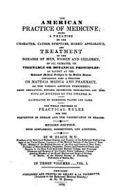 The American Practice of Medicine: Being a Treatise on the Character, Causes, Symptoms, Morbid Appearance, and Treatment of the Diseases of Men, Women and Children, of All Climates, on Vegetable Or Botanical Principles ...