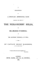 A description of a singular aboriginal race inhabiting the summit of te Neilgherry Hills, or Blue Mountains of Coimbatoor, in the southern peninsula of India