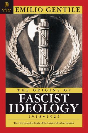 The Origins of Fascist Ideology 1918 1925