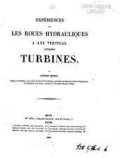 Expériences sur les roues hydrauliques a axe vertical appelées turbines