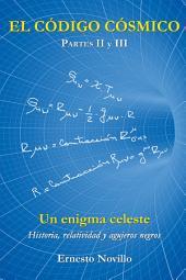 EL CDIGO CSMICO: Un Enigma Celeste Historia, Relatividad Y Agujeros Negros Partes II Y III