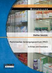 Medizinisches Versorgungszentrum (MVZ) in Krise und Insolvenz