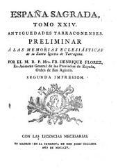 España sagrada: Antigüedades tarraconenses, preliminar a las memorias eclesiásticas de la Santa Iglesia de Tarragona, Volumen 24