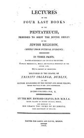 Lectures on the Four Last Books of the Pentateuch: Designed to Shew the Divine Origin of the Jewish Religion, Chiefly from Internal Evidence in Three Parts ...