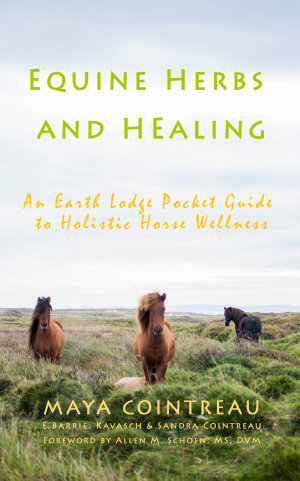 Equine Herbs and Healing - An Earth Lodge Pocket Guide to Holistic Horse Wellness
