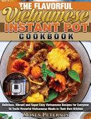 The Flavorful Vietnamese Instant Pot Cookbook