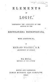 Elements of Logic: Comprising the Substance of the Article in the Encyclopædia Metropolitana; with Additions, &c