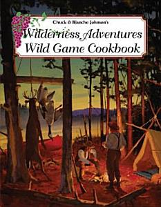 Wilderness Adventures Wild Game Cookbook Book