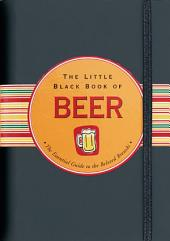 The Little Black Book of Beer: The Essential Guide to the Beloved Brewski