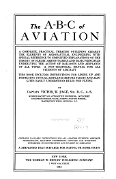 ABC of Aviation: A Complete, Practical Treatise Outlining Clearly the Elements of Aeronautical Engineering, with Special Reference to Simplified Explanations of the Theory of Flight, Aerodynamics and Basic Principles Underlying the Action of Balloons and Airplanes of All Types. A Non-technical Manual for All Students of Aircraft. This Book Includes Instructions for Lining Up and Inspecting Typical Airplanes Before Flight and Also Gives Easily Understood Rules for Flying