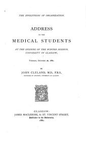 The Evolutions of Organization: Address to the Medical Students at the Opening of the Winter Session, University of Glasgow, Tuesday, October 26, 1880