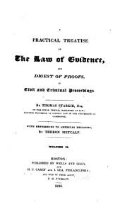 A practical treatise on the law of evidence: and digest of proofs, in civil and criminal proceedings, Volume 2