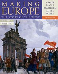 Making Europe The Story Of The West Volume Ii Since 1550 Book PDF
