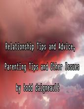 Relationship Tips and Advice, Parenting Tips and Other Issues