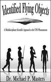 Identified Flying Objects: A Multidisciplinary Scientific Approach to the UFO Phenomenon