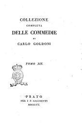 Collezione completa delle commedie di Carlo Goldoni. Tomo 1. [-30.]: 19