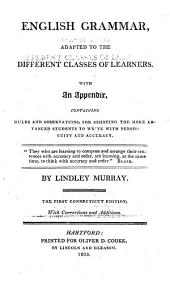 English Grammar: Adapted to the Different Classes of Learners : with an Appendix, Containing Rules and Observations, for Assisting the More Advanced Students to Write with Perspicuity and Accuracy, Issue 8948