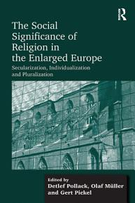 The Social Significance of Religion in the Enlarged Europe PDF