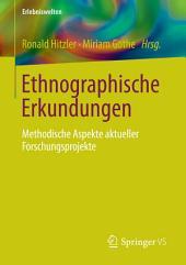 Ethnographische Erkundungen: Methodische Aspekte aktueller Forschungsprojekte