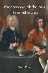 Blasphemers and Blackguards: The Irish Hellfire Clubs