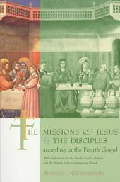 The Missions of Jesus and the Disciples According to the Fourth Gospel: With Implications for the Fourth Gospel's Purpose and the Mission of the Contemporary Church