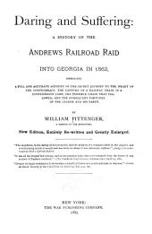 Daring and Suffering: A History of the Andrews Railroad Raid Into Georgia in 1862 ...