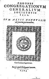 Canones Congregationum generalium Societatis Iesu: cum aliis nonnullis ad praxim pertinentibus