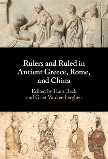 Rulers and Ruled in Ancient Greece  Rome  and China PDF