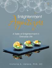 Enlightenment Appetizers: A Taste of Enlightenment in Everyday Life