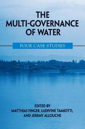 Multi-Governance of Water, The: Four Case Studies