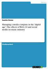 """Managing a media company in the """"digital age"""". The effects of Web 2.0 and social media on music industry"""