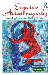 Evocative Autoethnography: Writing Lives and Telling Stories