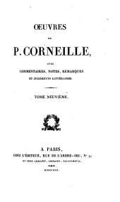 Oeuvres de P. Corneille: avec commentaires, notes, remarques et jugements littéraires, Volume9